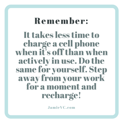It takes less time to charge a cell phone when it's off than when actively in use. Do the same for yourself. Step away from your work for a moment and recharge!