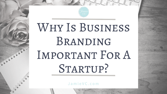 Why Is Business Branding Important for A Startup?