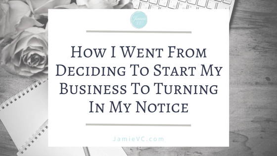 How I Went From Deciding to Start My Business to Turning in My Notice