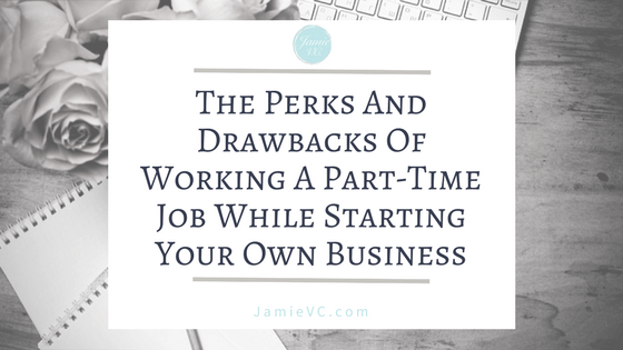The Perks and Drawbacks of Working a Part-Time Job While Starting Your Own Business