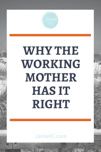 Why the Working Mother Has It Right: In a world where the term mother is seen as a negative in the workforce, I believe the working mother is the person we should model ourselves after.