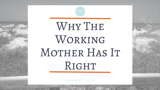 Why the Working Mother Has It Right
