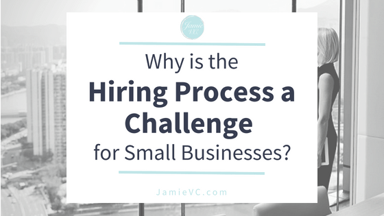 Why is the hiring process a challenge for small businesses?