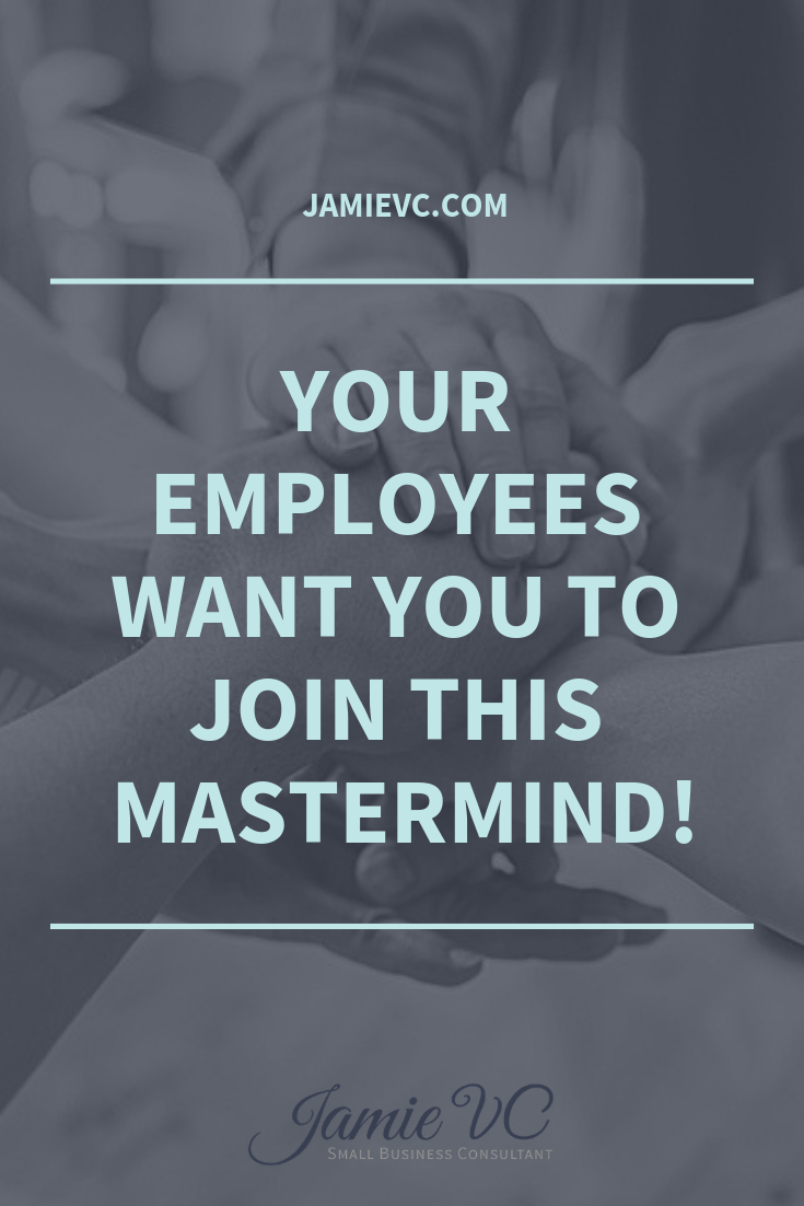 Your employees want you to join this management mastermind!
