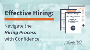Effective Hiring: Navigating the Hiring Process with Confidence