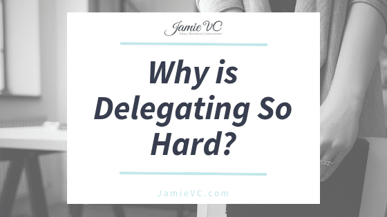 Why is Delegating so hard? Three Reasons You Refuse to Delegate to Your Employees