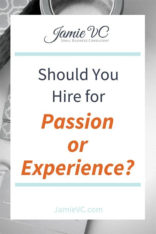 Should You Hire for Passion or Experience?