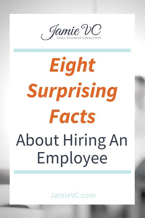 Surprising Facts About Hiring Employees, Employee Management, Small Business hiring, JamieVC, Jamie Van Cuyk Consulting