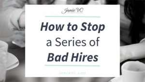 How to Stop a Series of Bad Hires. Small Business, Employee Management, Small Business Consultant, JamieVC Consulting