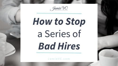 How to Stop a Series of Bad Hires