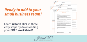 Who To Hire for your small business team, Hiring Consulting, Small Business, Employee, Independent Consultant, Jamie Van Cuyk, JamieVC