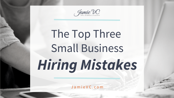 The Top Three Small Business Hiring Mistakes