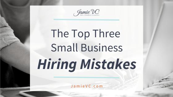 Top Three Small Business Hiring Mistakes, JamieVC, Consulting, Jamie Van Cuyk, Grow Your Team