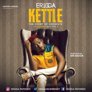 [Music] Erigga Ft Graham D – Kettle