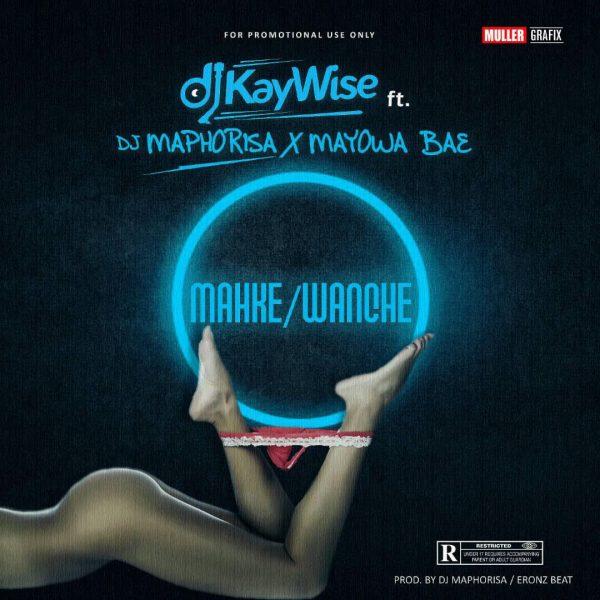 DJ Kaywise – Wanche Makhe