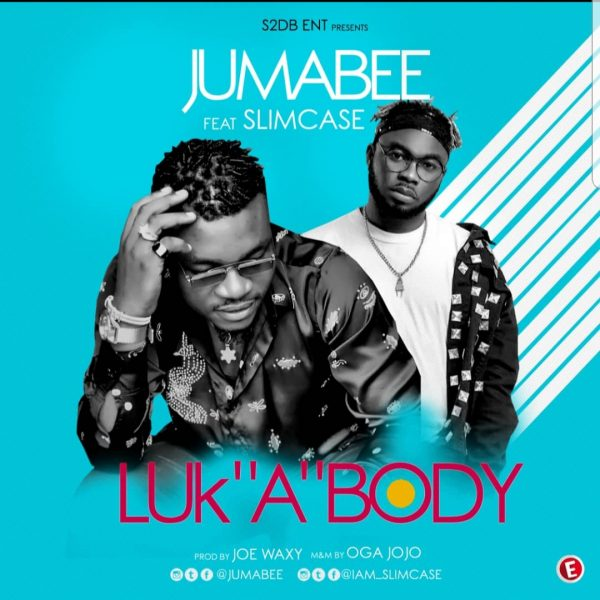 Jumabee ft Slimcase – Luk 'A' Body