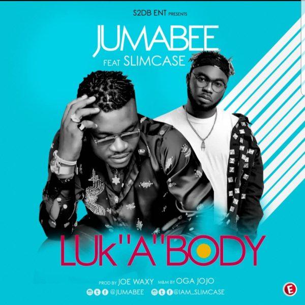 Jumabee ft Slimcase – Luk 'A' Body