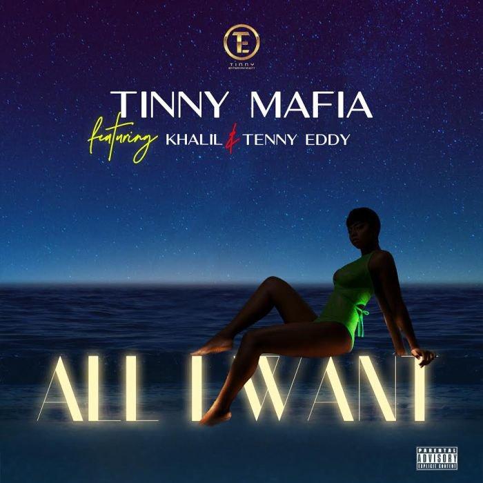 Tinny Mafia ft Khalil & Tenny Eddy – All I Want