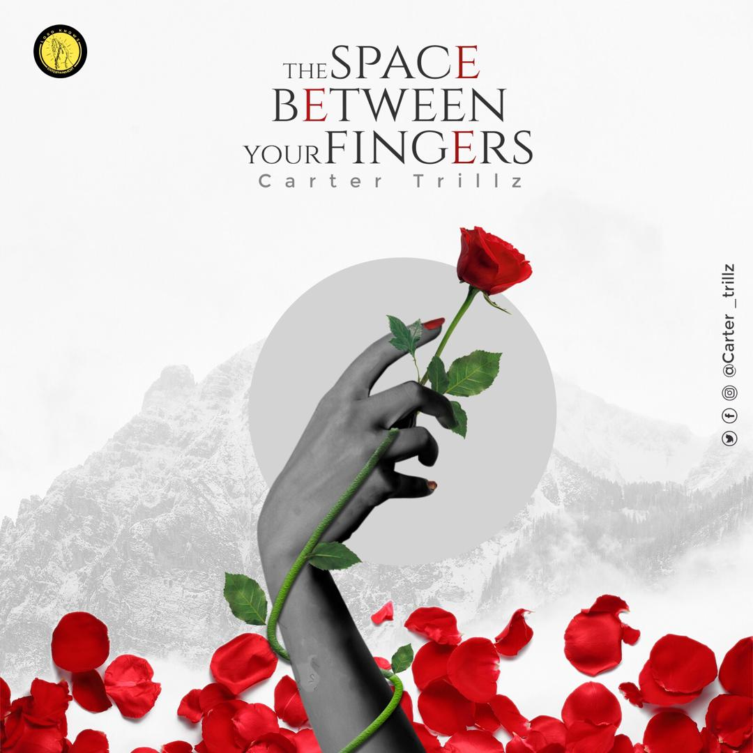 (Music) Carter Trillz - The Space Between Your Fingers