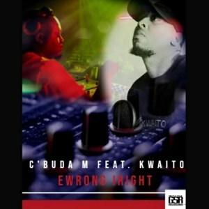 C'buda M ft Kwaito - Ewrong Iright