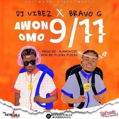 DJ Vibez ft. Bravo G - Awon Omo 9/11