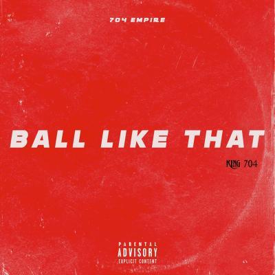 King 704 - Ball Like That