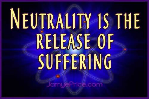 Neutrality is the Release of Suffering by Jamye Price
