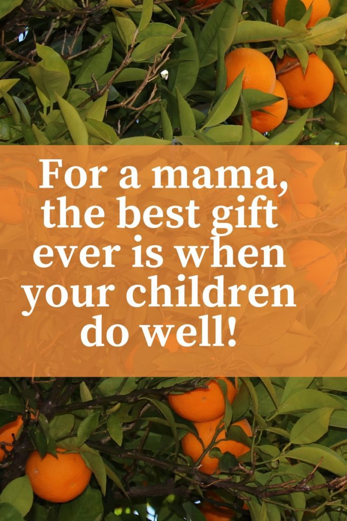 For a mama, the best gift ever is when your children do well!