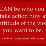 010614 www.janeanesworld.com take action now w good attitude