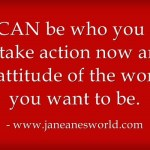 010614 www.janeanesworld.com take action now w good attitude
