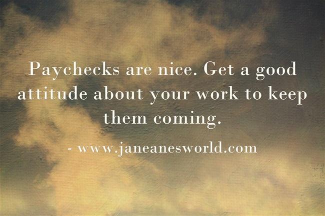www.janeanesworld.com good attitude for paychecks