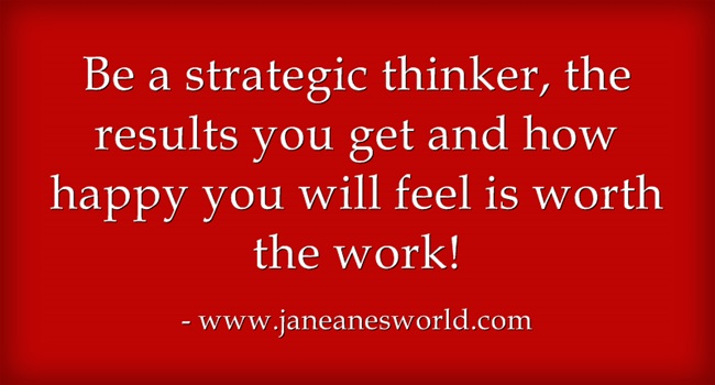 be strategic thinker www. janeanesworld.com