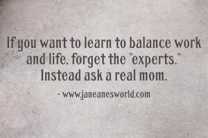 work life balance - ask a mom www.janeanesworld.com