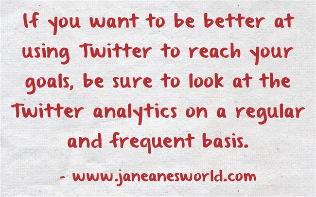 use Twitter analytics www.janeanesworld.com