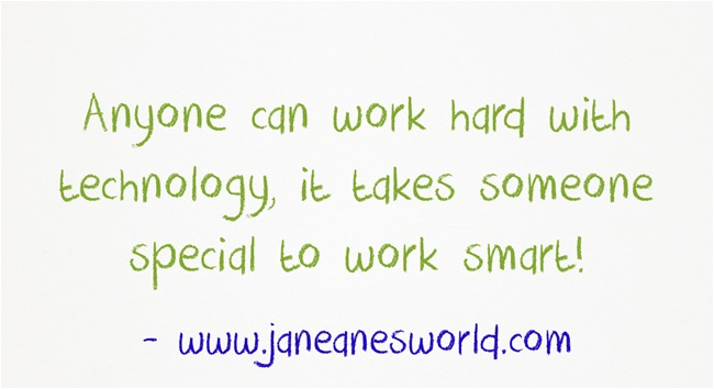 work smarter with technology www.janeanesworld.com