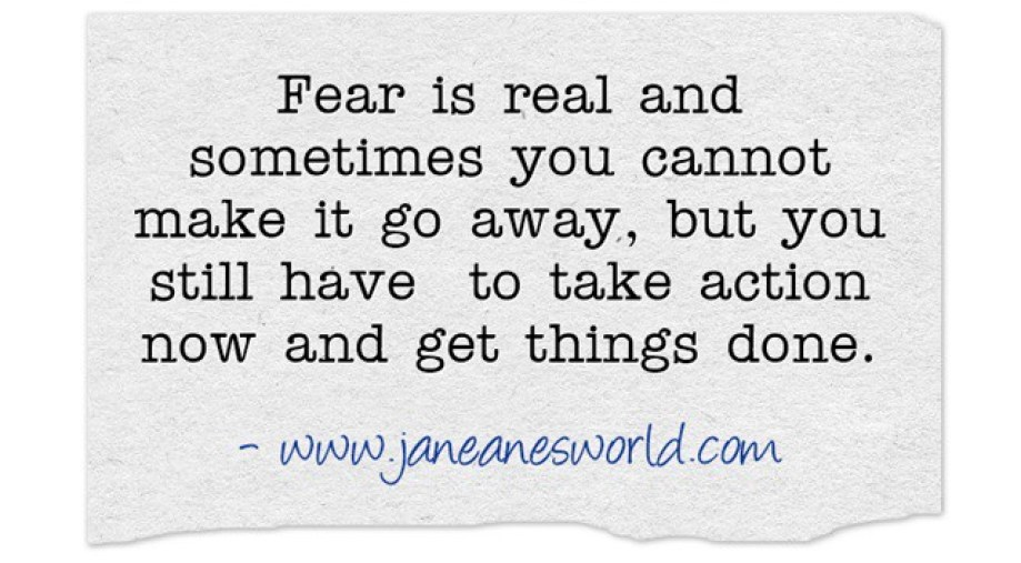 Once you understand that fear doesn't have to control you, you can take action now even when you are afraid. No matter what you are afraid of, you must acknowledge that nothing gets done if you do not do something!