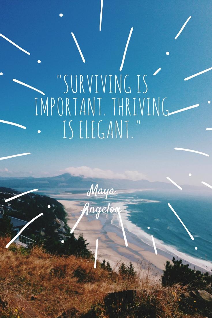 surviving is important, thriving is elegant maya angelou