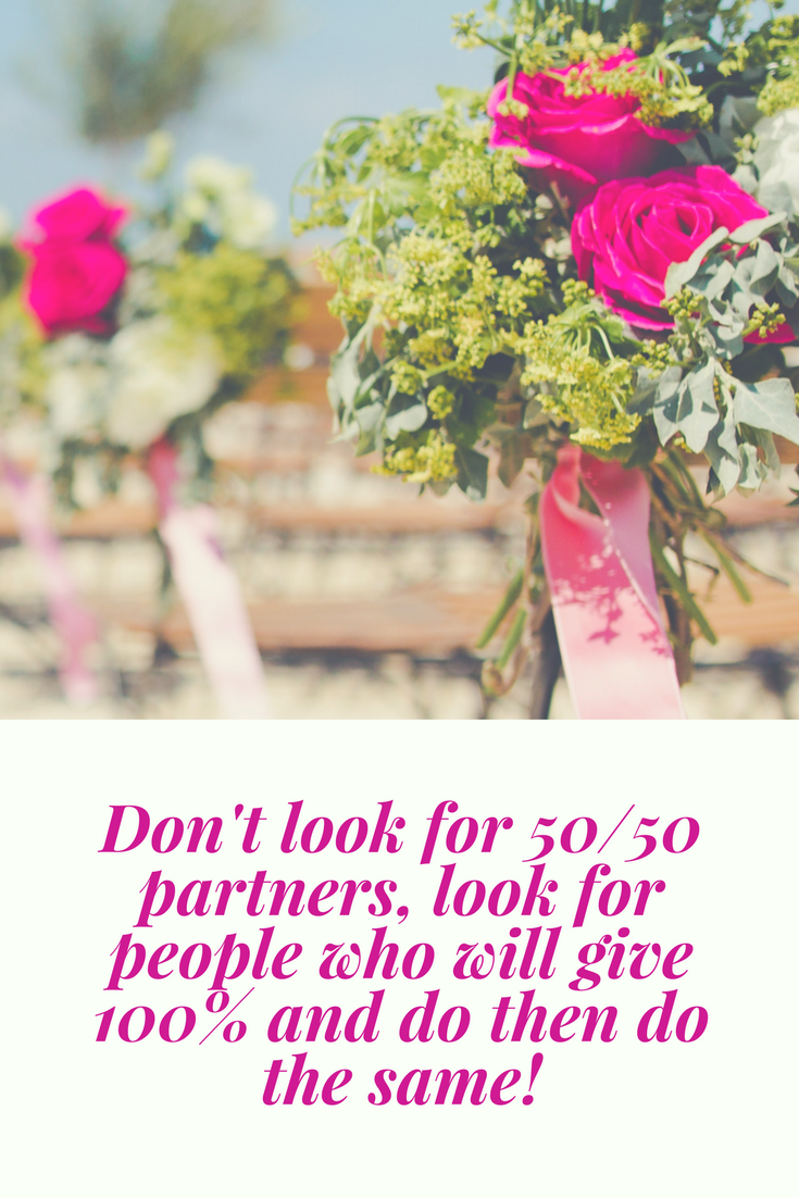 Don't look for 50/50 partners, look for people who will give 100% and do then do the same