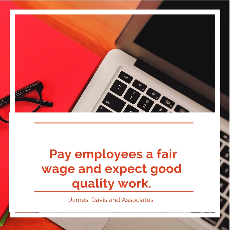 15. Pay employees a fair wage and expect good quality work.