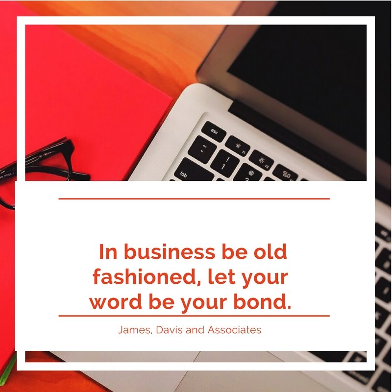 20. In business be old fashioned, let your word be your bond.