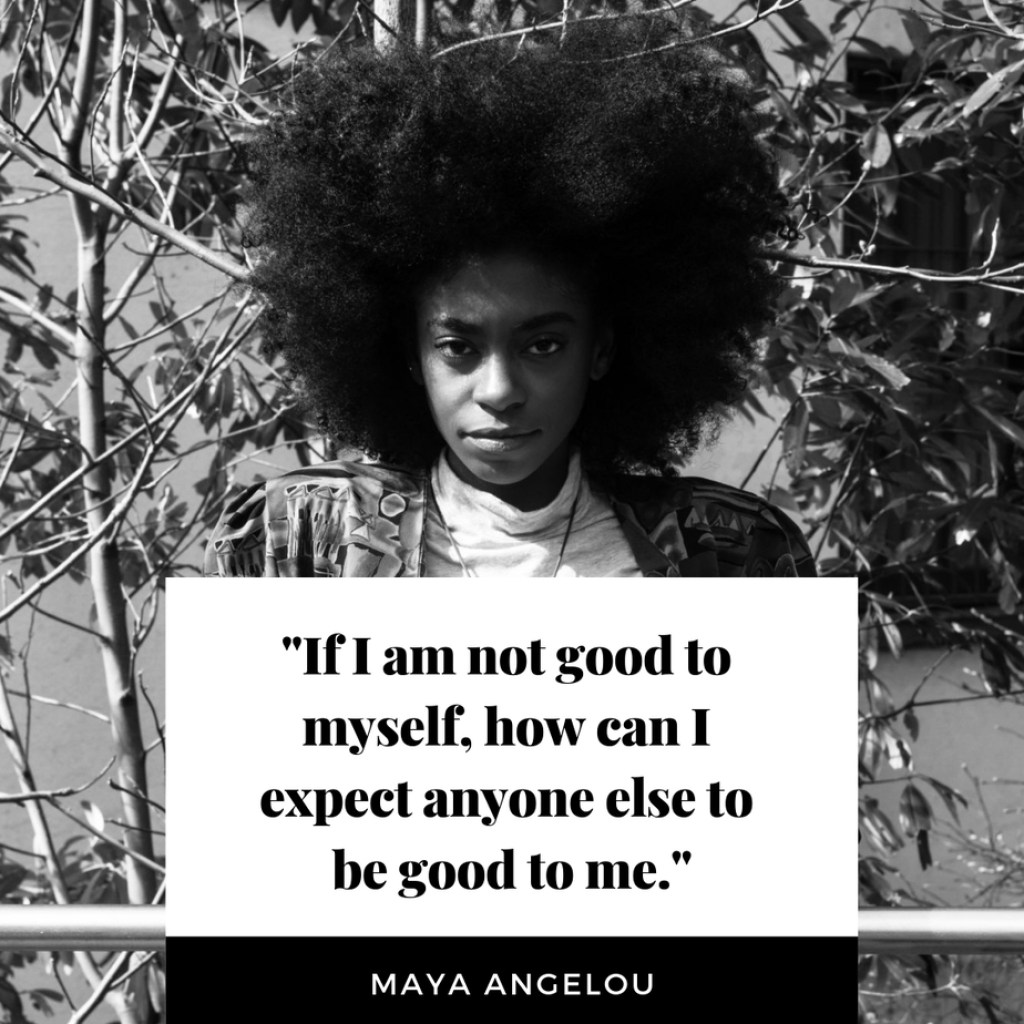 """If I am not good to myself, how can I expect anyone else to be good to me."""
