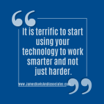 It is terrific to start using your technology to work smarter and not just harder.