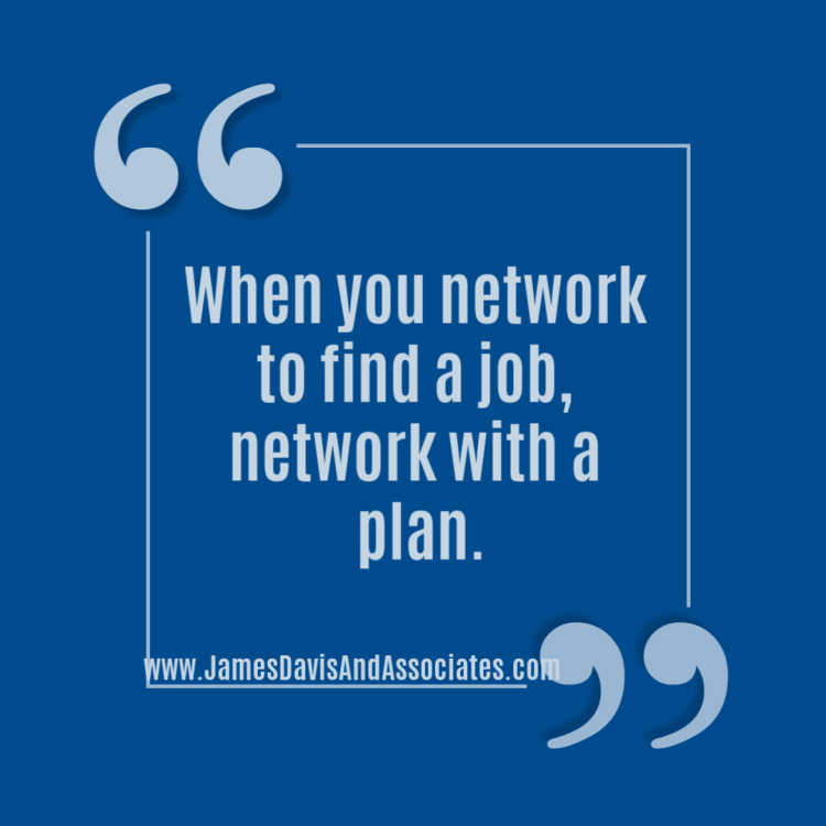 When you network to find a job, network with a plan.
