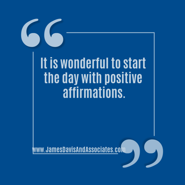 It is wonderful to start the day with positive affirmations.