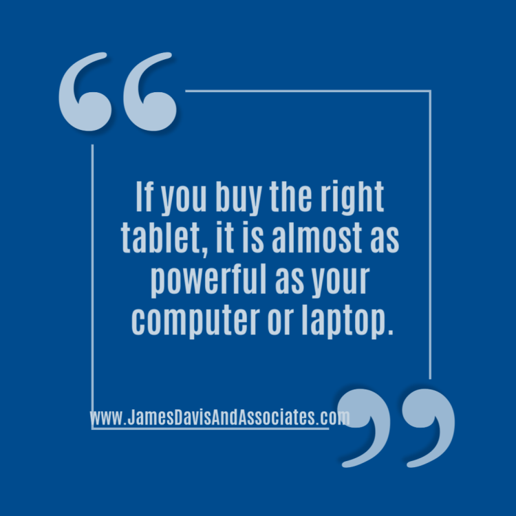If you buy the right tablet, it is almost as powerful as your computer or laptop.