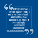Entrepreneurs who develop healthy reading habits put themselves in a position to be more successful. So what are you reading for professional development?