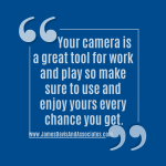 Your camera is a great tool for work and play so make sure to use and enjoy yours every chance you get.