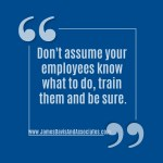 Don't assume your employees know what to do, train them and be sure.