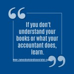 If you don't understand your books or what your accountant does, learn.
