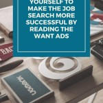 It is wonderful to educate yourself to make the job search more successful by reading the want ads.